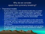 why do we consider space time symmetry breaking