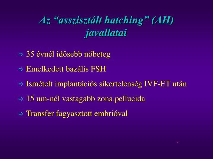 """Az """"asszisztált hatching"""" (AH) javallatai"""