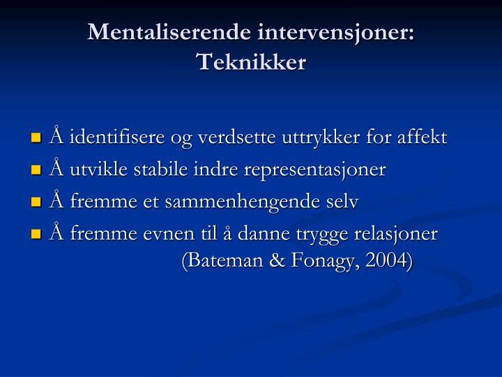 Mentaliserende intervensjoner: Teknikker