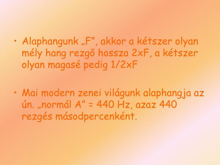 """Alaphangunk """"F"""", akkor a kétszer olyan mély hang rezgő hossza 2xF, a kétszer olyan magasé pedig 1/2xF"""