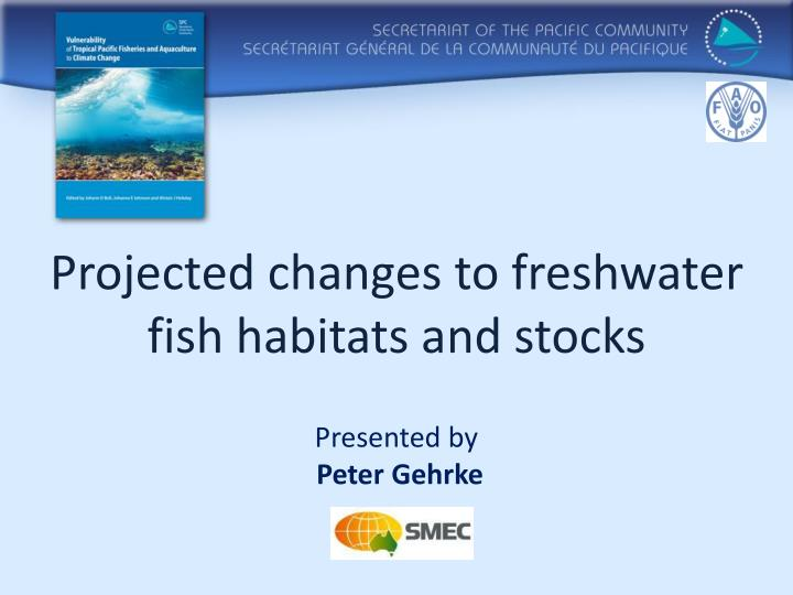 Projected changes to freshwater fish habitats and stocks