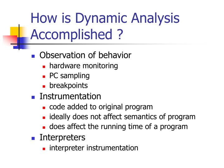 How is Dynamic Analysis Accomplished ?