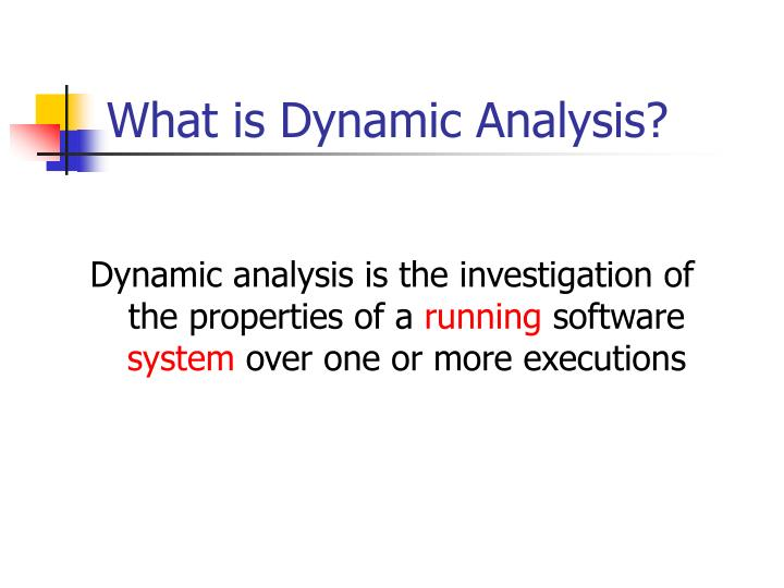 What is Dynamic Analysis?