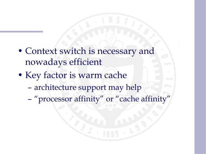 Context switch is necessary and nowadays efficient