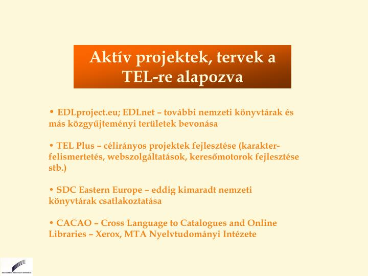 Aktív projektek, tervek a TEL-re alapozva