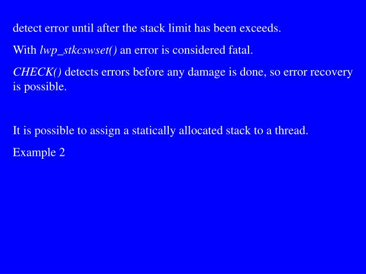 detect error until after the stack limit has been exceeds.
