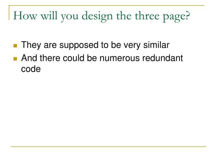 How will you design the three page?