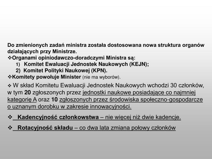 Do zmienionych zadań ministra została dostosowana nowa struktura organów działających przy Ministrze.