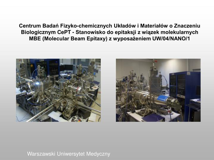 Centrum Badań Fizyko-chemicznych Układów i Materiałów o Znaczeniu Biologicznym CePT - Stanowisko do epitaksji z wiązek molekularnych MBE (Molecular Beam Epitaxy) z wyposażeniem UW/04/NANO/1