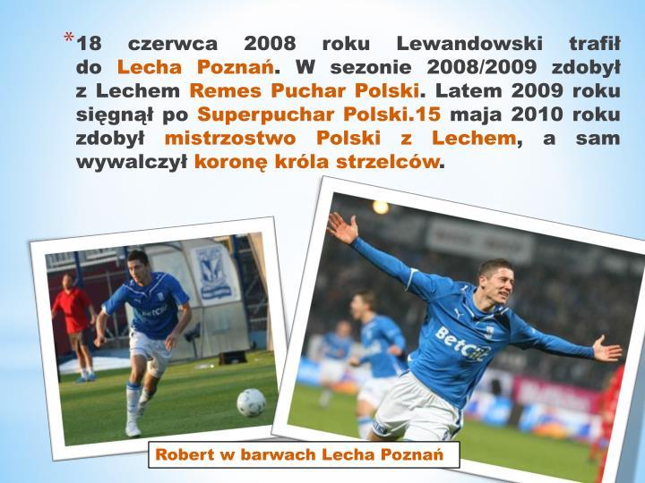 18 czerwca 2008 roku Lewandowski trafił do