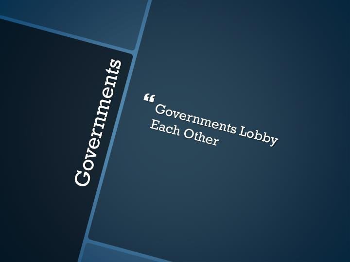 Governments Lobby Each Other
