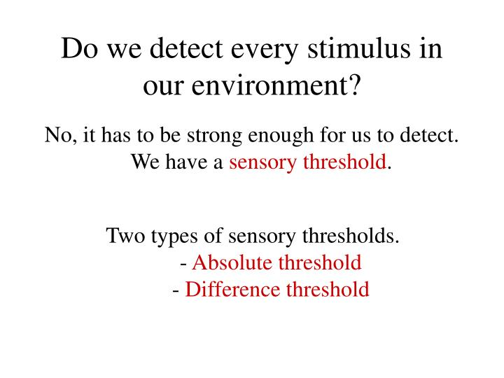 Do we detect every stimulus in our environment?
