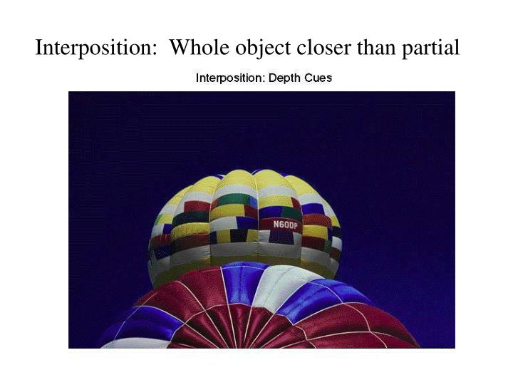 Interposition:  Whole object closer than partial
