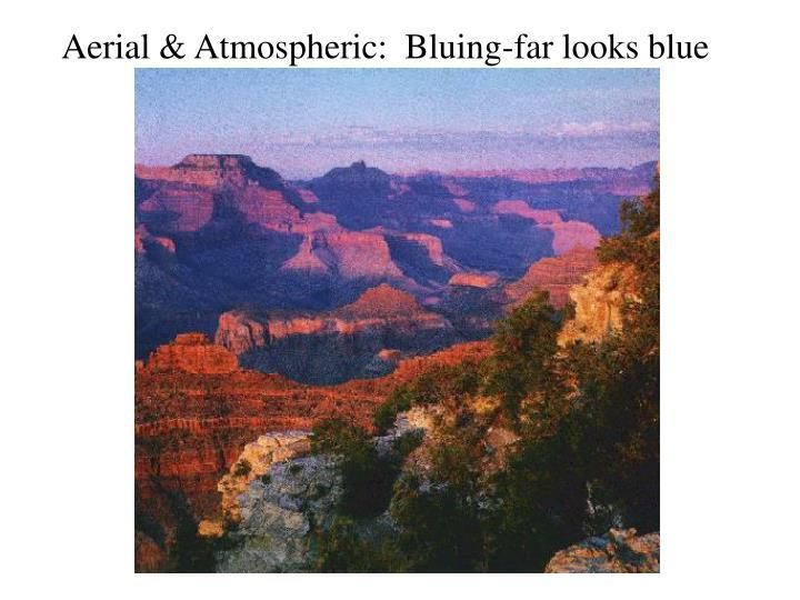 Aerial & Atmospheric:  Bluing-far looks blue