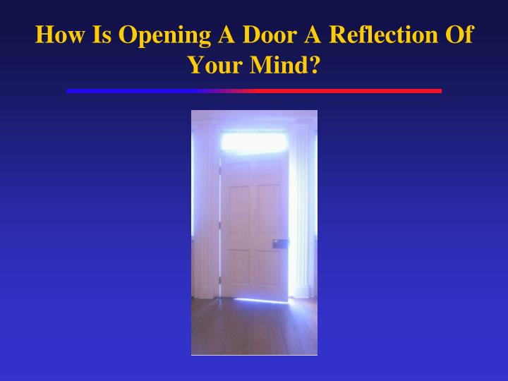 How Is Opening A Door A Reflection Of Your Mind?