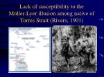 lack of susceptibility to the m ller lyer illusion among native of torres strait rivers 1901