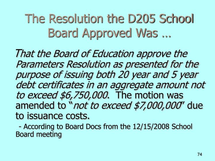 The Resolution the D205 School Board Approved Was…