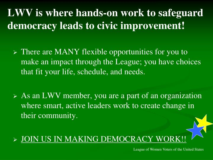LWV is where hands-on work to safeguard democracy leads to civic improvement!