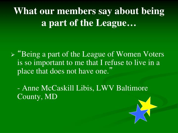 What our members say about being a part of the League…