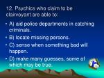 12 psychics who claim to be clairvoyant are able to