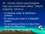 22 human factors psychologists may use a technique called natural mapping which is