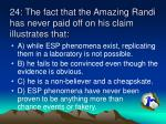 24 the fact that the amazing randi has never paid off on his claim illustrates that