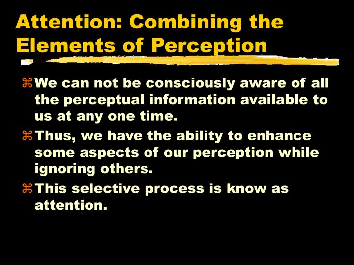 Attention: Combining the Elements of Perception