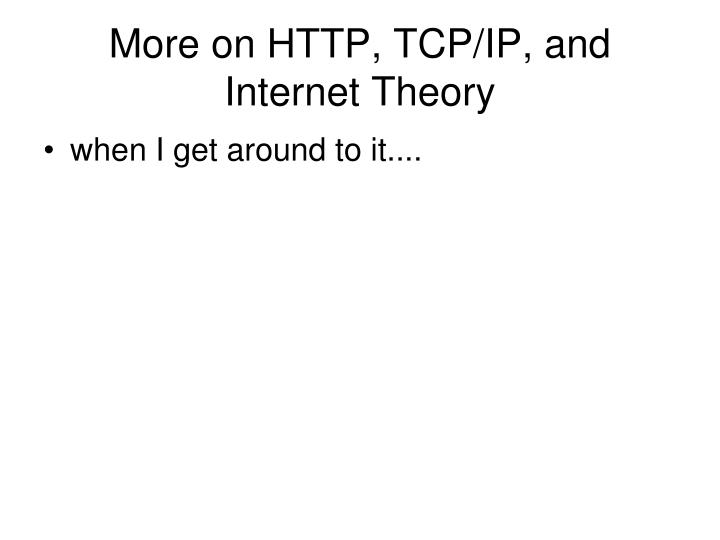 More on HTTP, TCP/IP, and Internet Theory