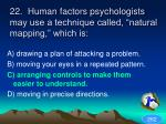 22 human factors psychologists may use a technique called natural mapping which is1