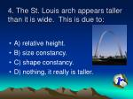 4 the st louis arch appears taller than it is wide this is due to