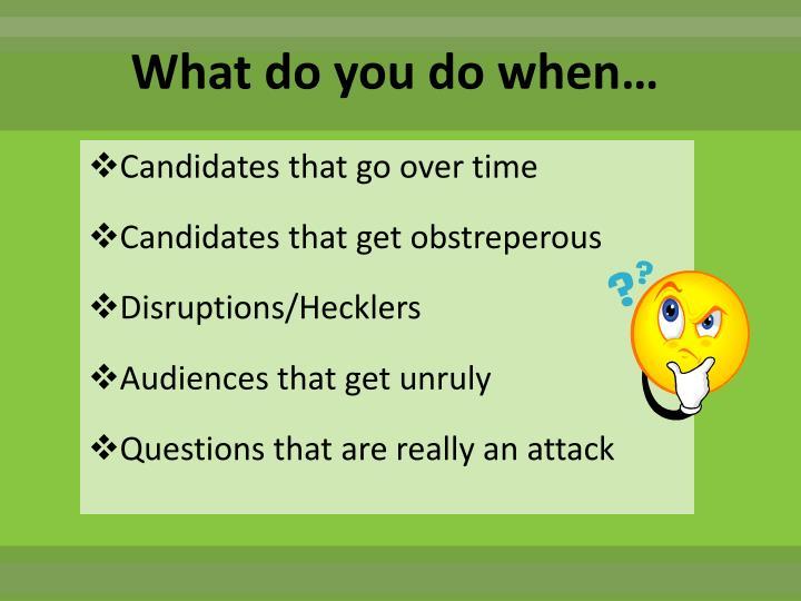 What do you do when…