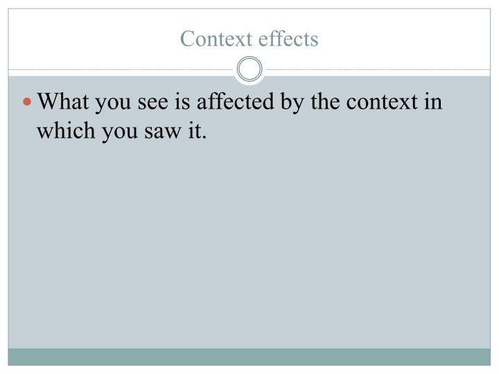 What you see is affected by the context in which you saw it.