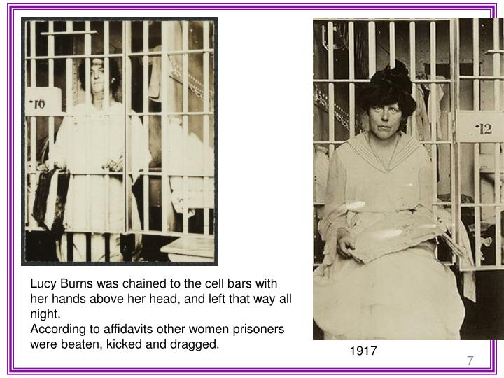 Lucy Burns was chained to the cell bars with her hands above her head, and left that way all night.