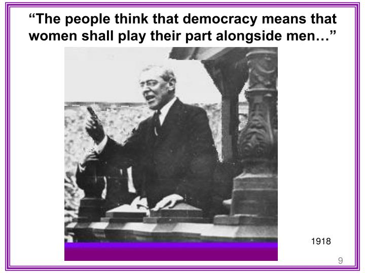"""""""The people think that democracy means that women shall play their part alongside men…"""""""