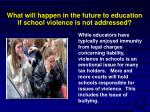 what will happen in the future to education if school violence is not addressed