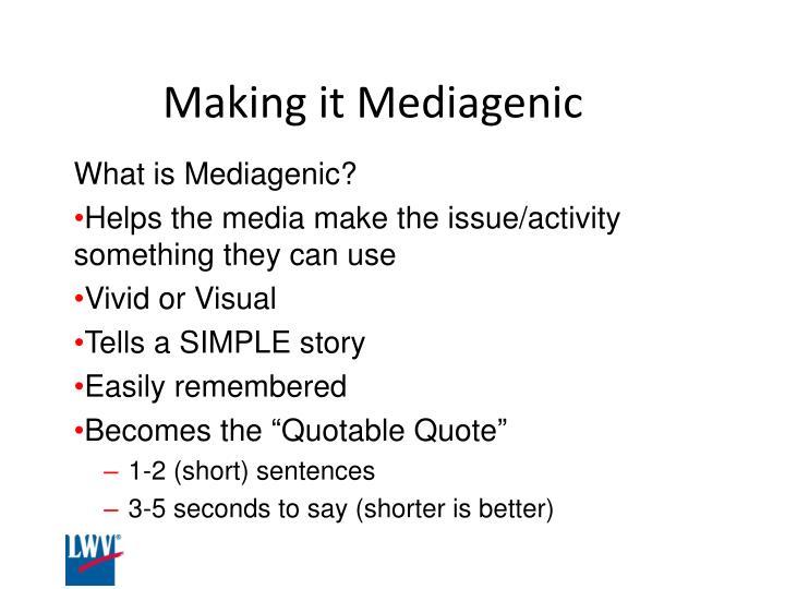 Making it Mediagenic