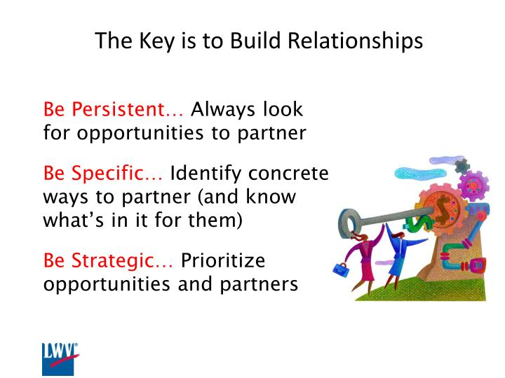 The Key is to Build Relationships