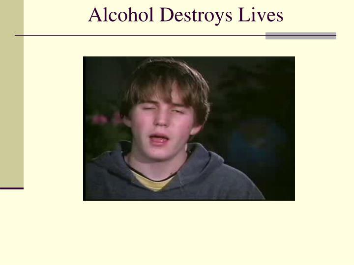Alcohol Destroys Lives