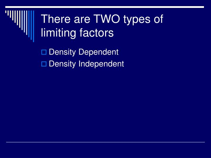 There are TWO types of limiting factors