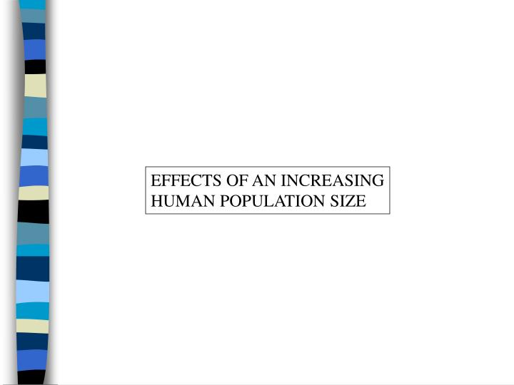 EFFECTS OF AN INCREASING HUMAN POPULATION SIZE