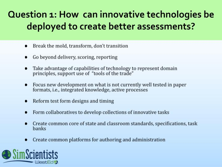 Question 1 how can innovative technologies be deployed to create better assessments