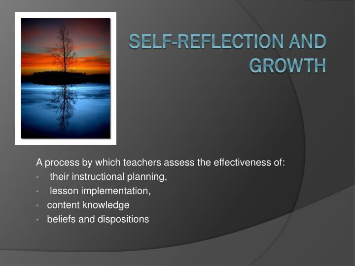 A process by which teachers assess the effectiveness of: