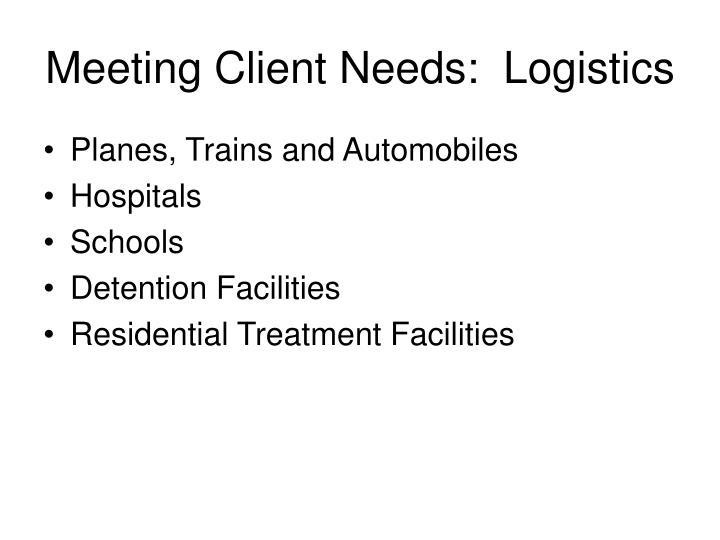 Meeting Client Needs:  Logistics
