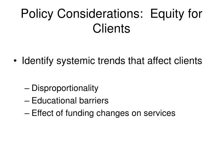 Policy Considerations:  Equity for Clients