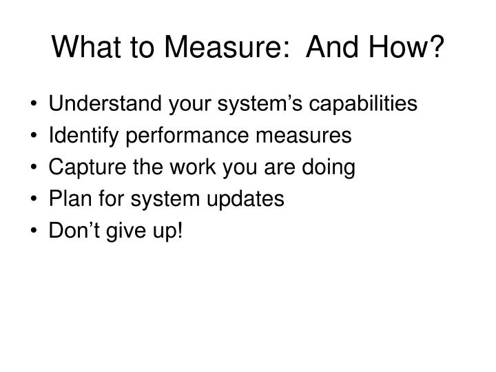 What to Measure:  And How?