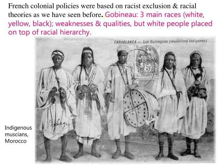 French colonial policies were based on racist exclusion & racial theories as we have seen before