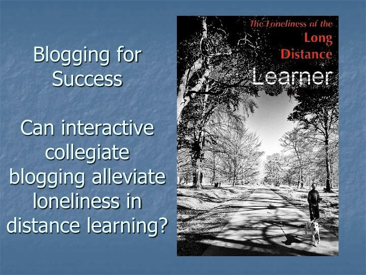 blogging for success can interactive collegiate blogging alleviate loneliness in distance learning n.