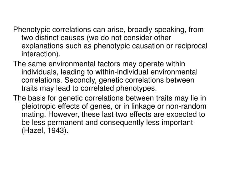 Phenotypic correlations can arise, broadly speaking, from two distinct causes (we do not consider other explanations such as phenotypic causation or reciprocal interaction).