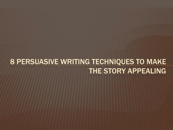 8 persuasive writing techniques to make the story appealing
