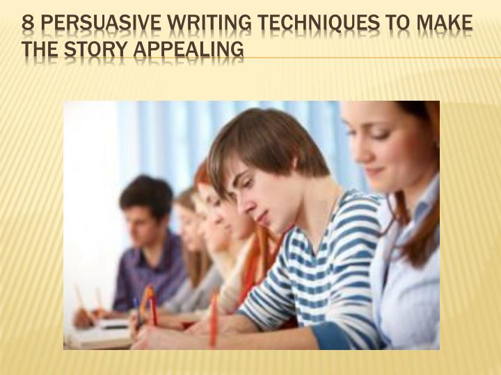 8 persuasive writing techniques to make the story appealing1